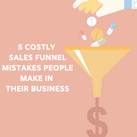 5 Costly Sales Funnel Mistakes People Make In Their Business